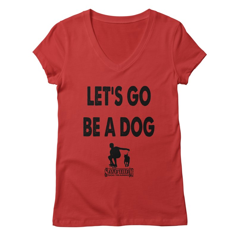 Let's Go Be A Dog! Women's V-Neck by SaveThemDogTraining's Artist Shop
