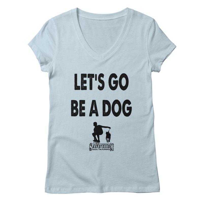 Let's Go Be A Dog! Women's Regular V-Neck by SaveThemDogTraining's Artist Shop
