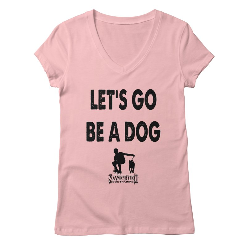 Let's Go Be A Dog! Women's Regular V-Neck by SaveThemDogTraining's Artist Shop