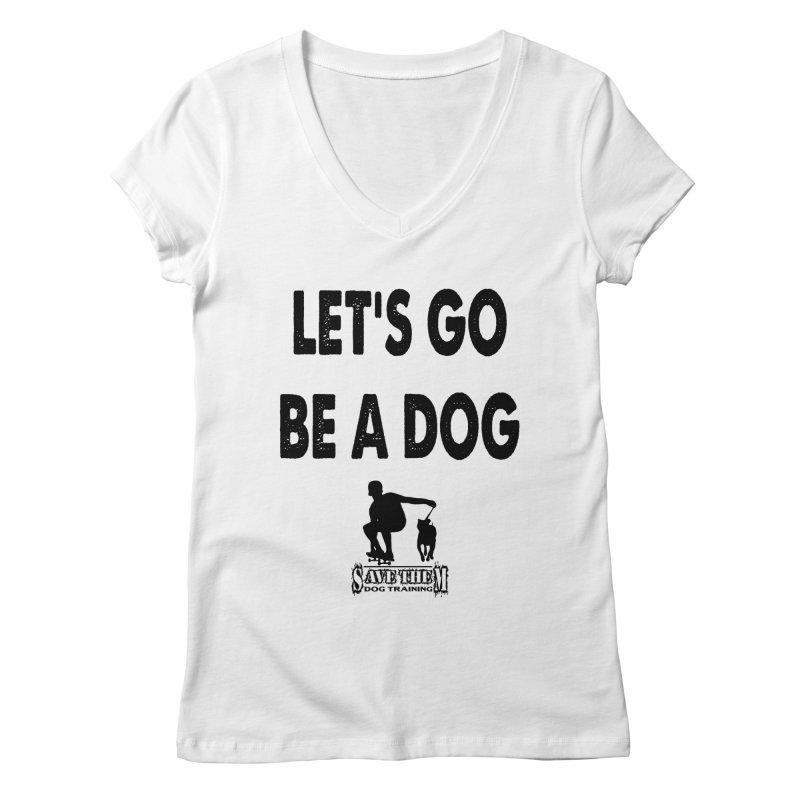 Let's Go Be A Dog! Women's V-Neck by SaveThemDogTraining's Artist Shop