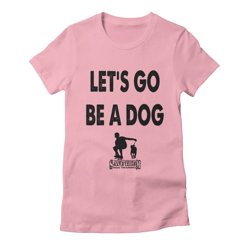 Let's Go Be A Dog! Women's Fitted T-Shirt by Save Them Dog Training's Artist Shop