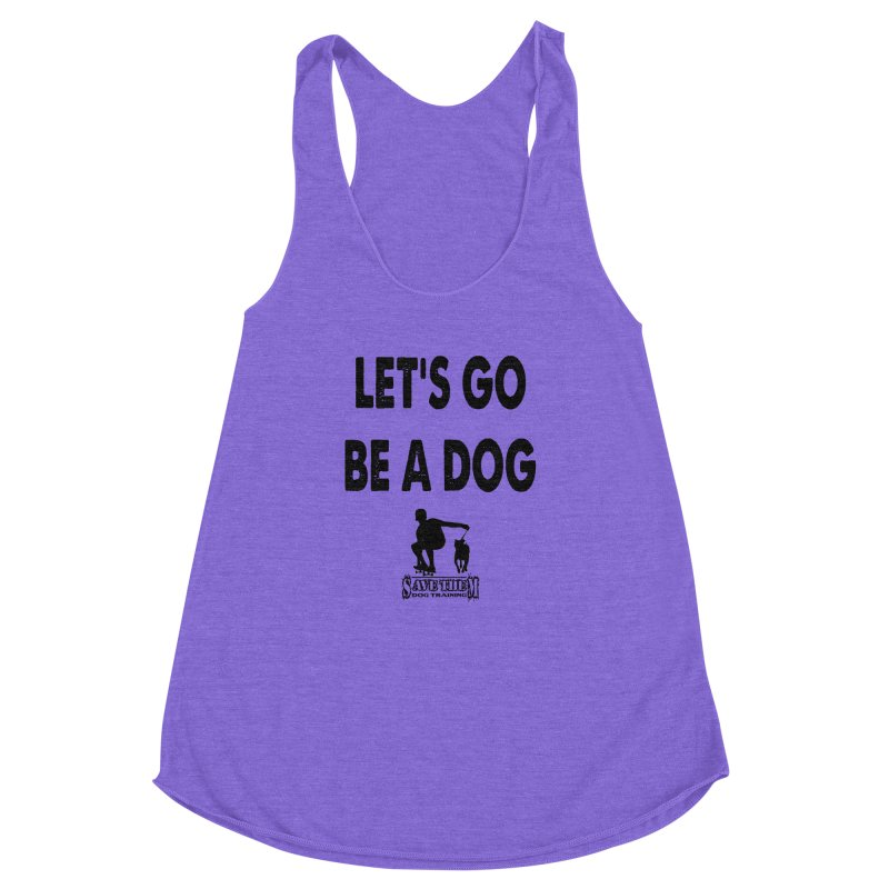 Let's Go Be A Dog! Women's Racerback Triblend Tank by SaveThemDogTraining's Artist Shop