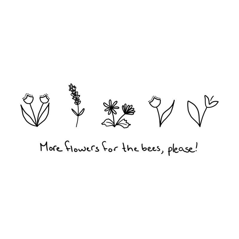 More flowers for the bees, please! Women's T-Shirt by Saville's Artist Shop