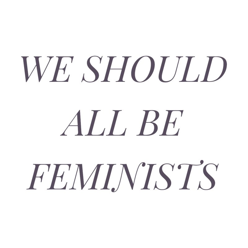 We Should All Be Feminists Men's T-Shirt by Say The F Word