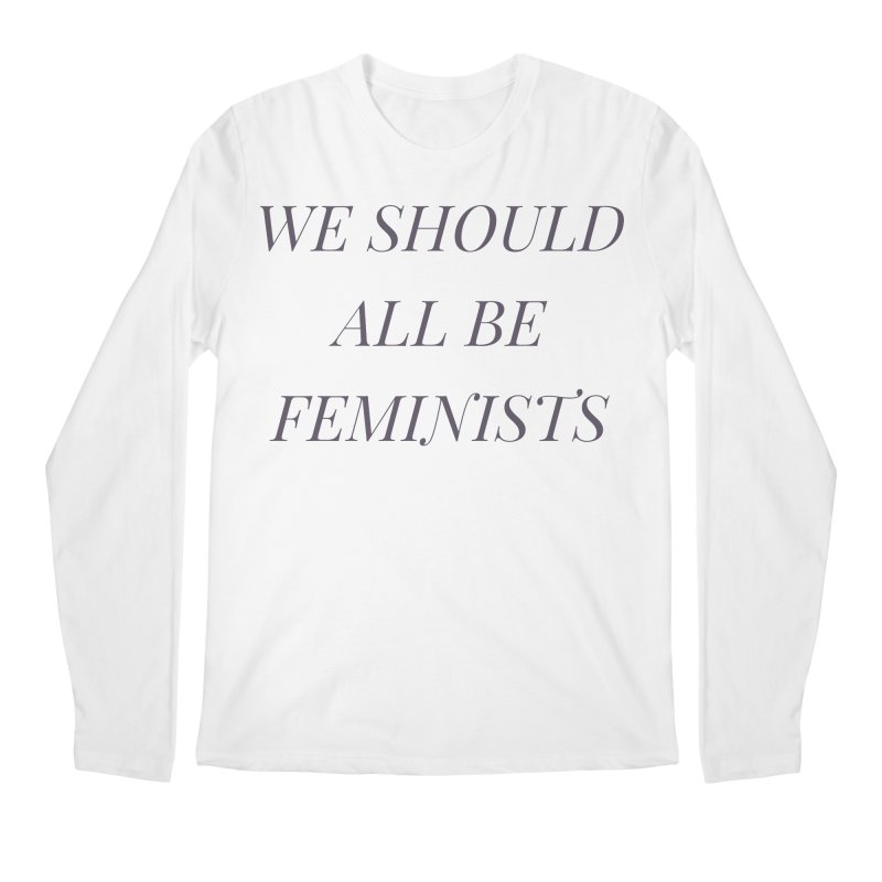 We Should All Be Feminists Men's Regular Longsleeve T-Shirt by Say The F Word