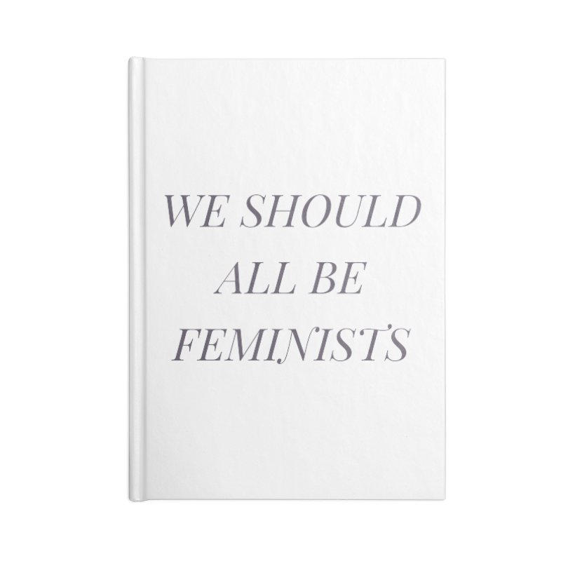 We Should All Be Feminists Accessories Blank Journal Notebook by Say The F Word