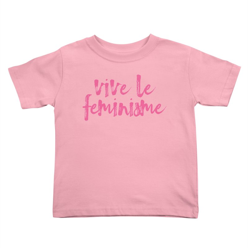 Viva Le Feminisme Kids Toddler T-Shirt by Say The F Word