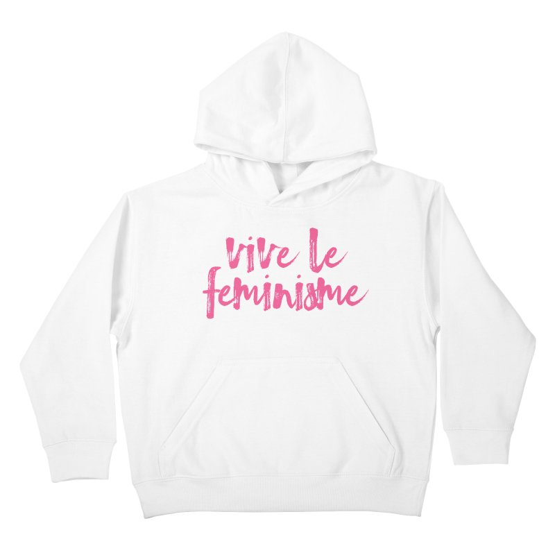 Viva Le Feminisme Kids Pullover Hoody by Say The F Word