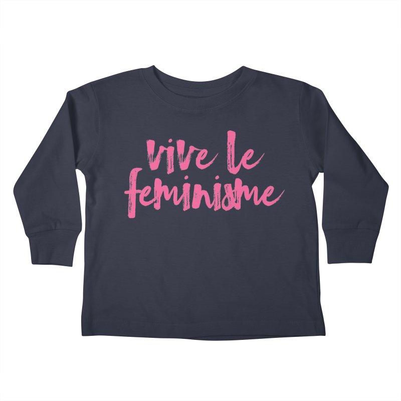 Viva Le Feminisme Kids Toddler Longsleeve T-Shirt by Say The F Word
