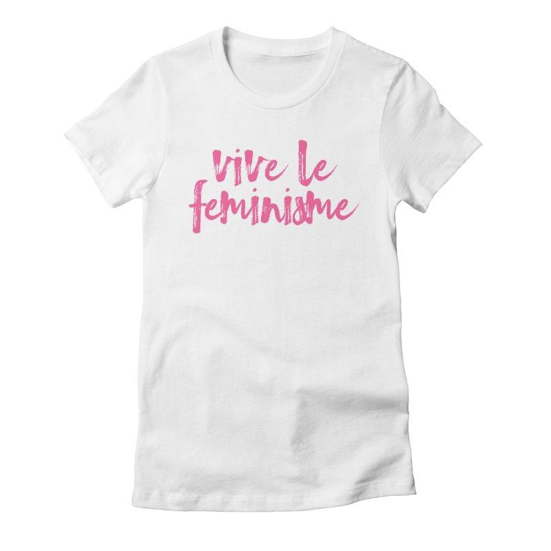 Viva Le Feminisme Women's T-Shirt by Say The F Word
