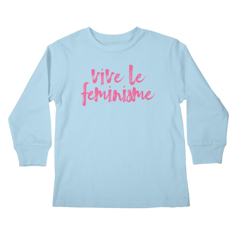 Viva Le Feminisme Kids Longsleeve T-Shirt by Say The F Word