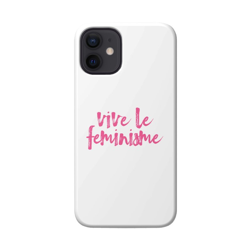 Viva Le Feminisme Accessories Phone Case by Say The F Word