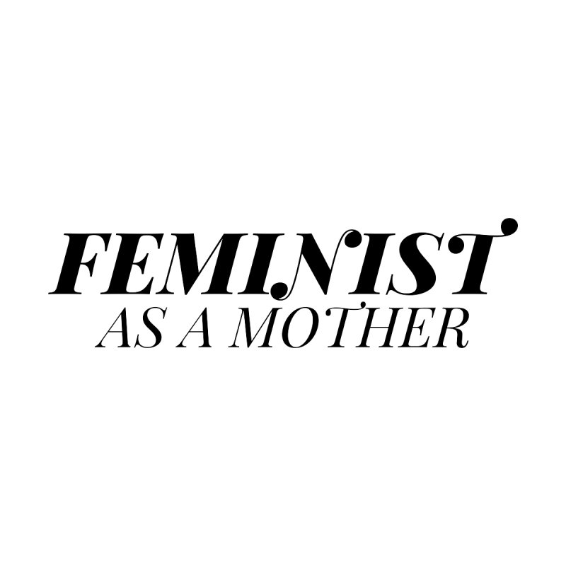 Feminist As A Mother Women's Longsleeve T-Shirt by Say The F Word