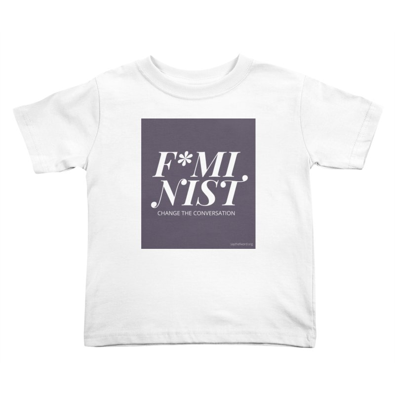 F*minist Kids Toddler T-Shirt by Say The F Word