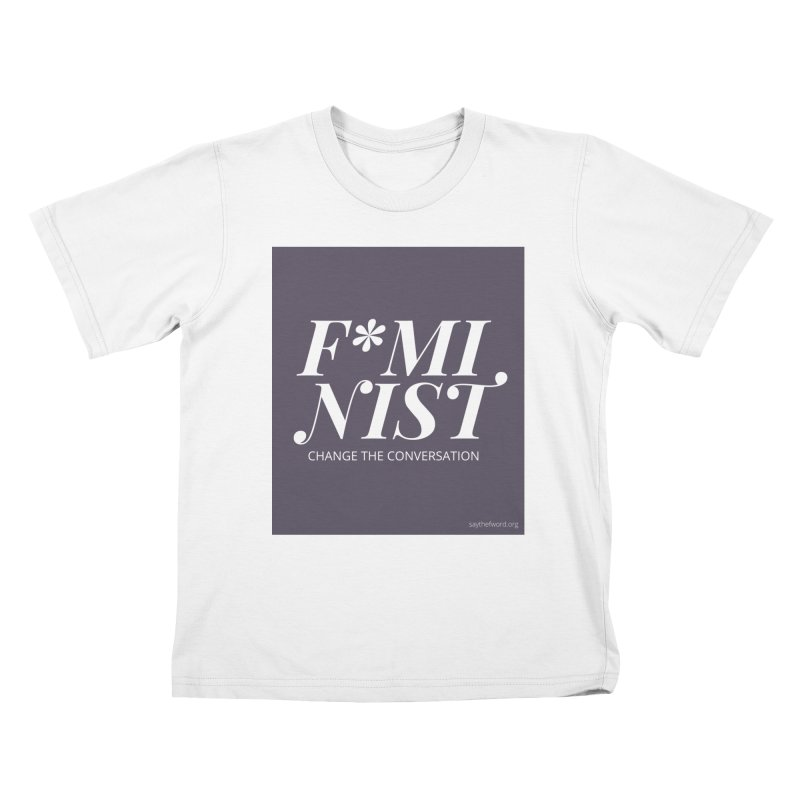 F*minist Kids T-Shirt by Say The F Word