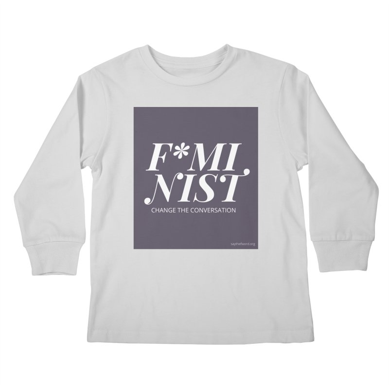 F*minist Kids Longsleeve T-Shirt by Say The F Word