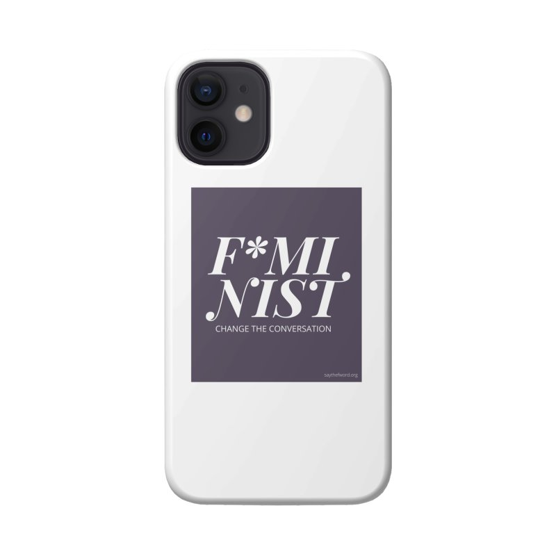 F*minist Accessories Phone Case by Say The F Word