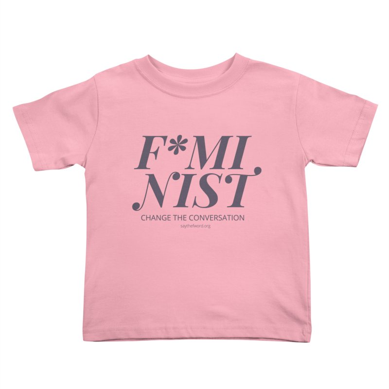 F*minist - Change The Conversation Kids Toddler T-Shirt by Say The F Word