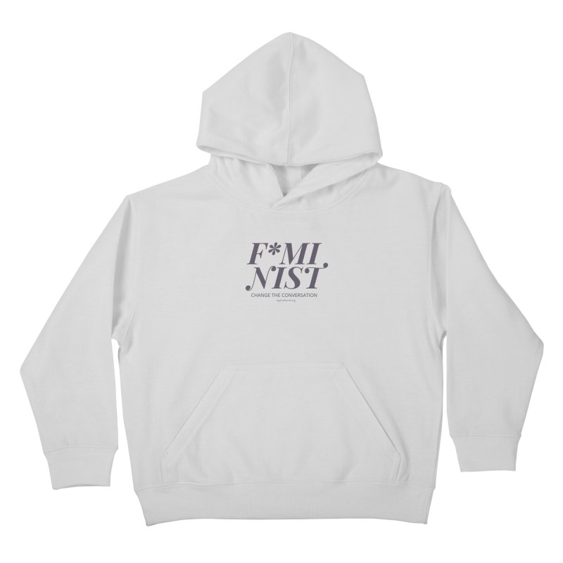F*minist - Change The Conversation Kids Pullover Hoody by Say The F Word