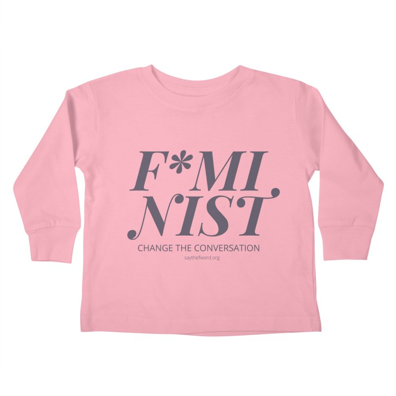 F*minist - Change The Conversation Kids Toddler Longsleeve T-Shirt by Say The F Word