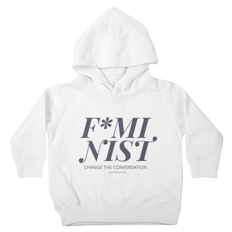 F*minist - Change The Conversation Kids Toddler Pullover Hoody by Say The F Word