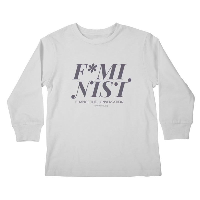 F*minist - Change The Conversation Kids Longsleeve T-Shirt by Say The F Word
