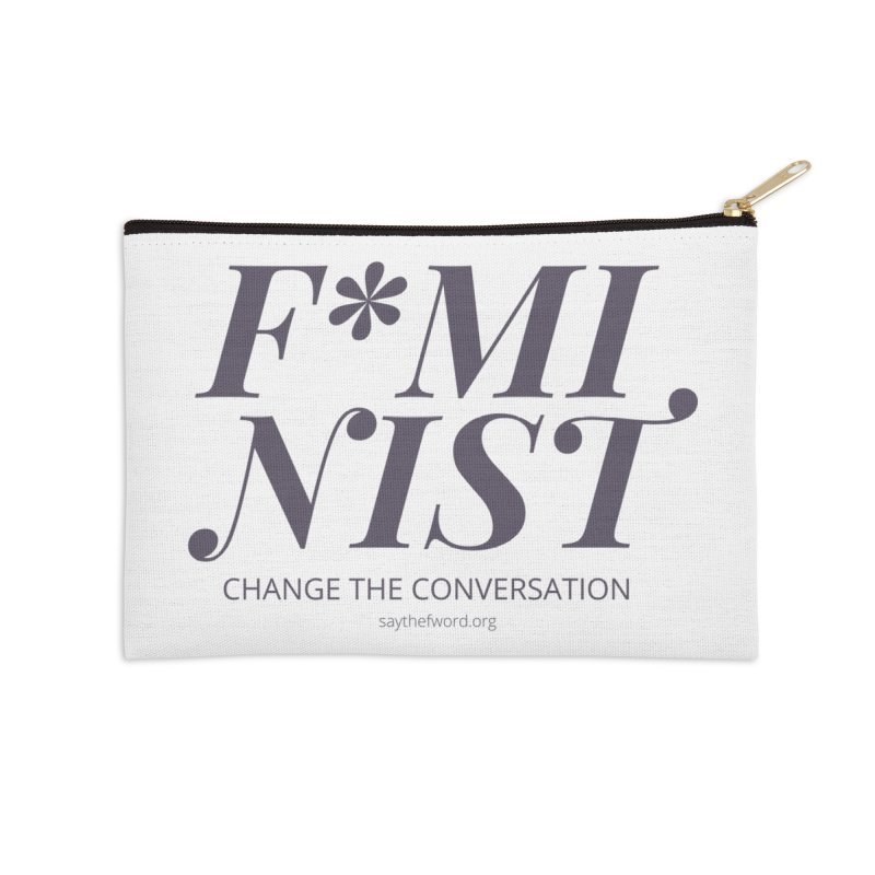 F*minist - Change The Conversation Accessories Zip Pouch by Say The F Word