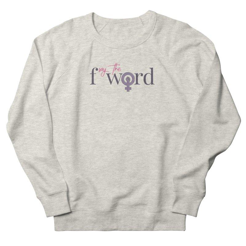 SayTheFWord Women's Sweatshirt by Say The F Word