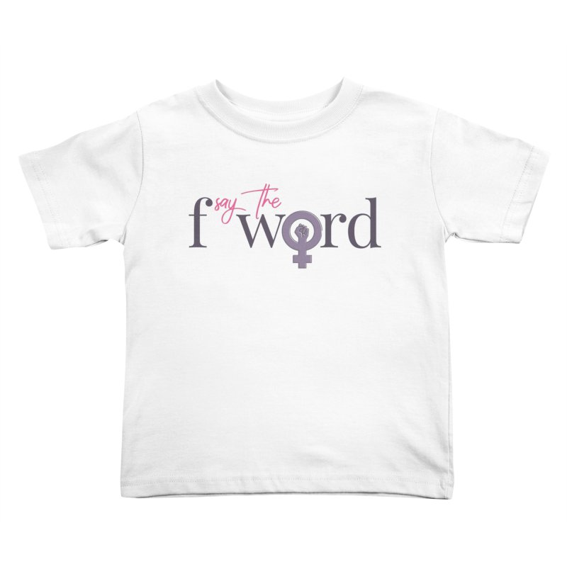 SayTheFWord Kids Toddler T-Shirt by Say The F Word