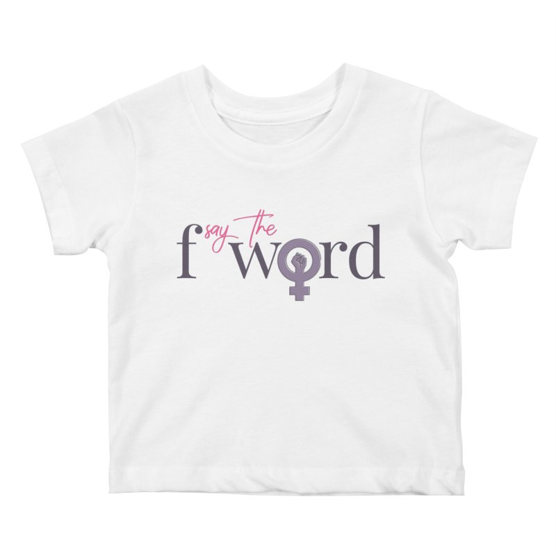 SayTheFWord Kids Baby T-Shirt by Say The F Word