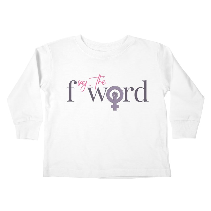 SayTheFWord Kids Toddler Longsleeve T-Shirt by Say The F Word
