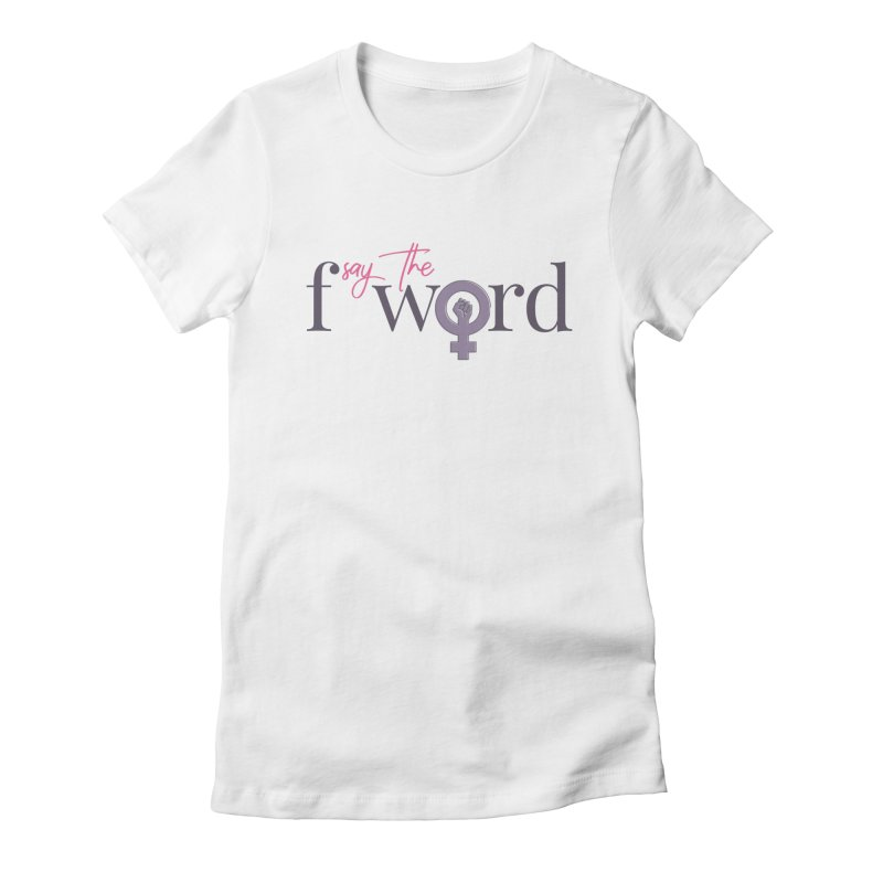 SayTheFWord Women's T-Shirt by Say The F Word