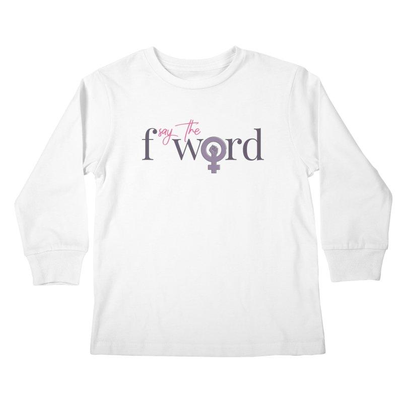 SayTheFWord Kids Longsleeve T-Shirt by Say The F Word