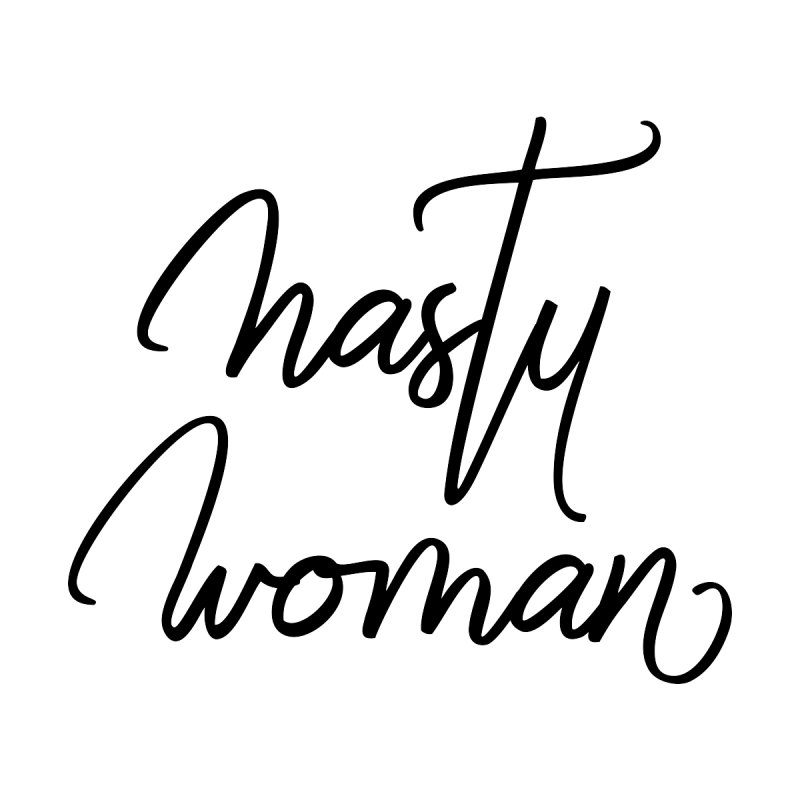 Nasty Woman Women's T-Shirt by Say The F Word