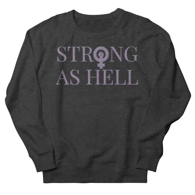 Strong As Hell Women's Sweatshirt by Say The F Word