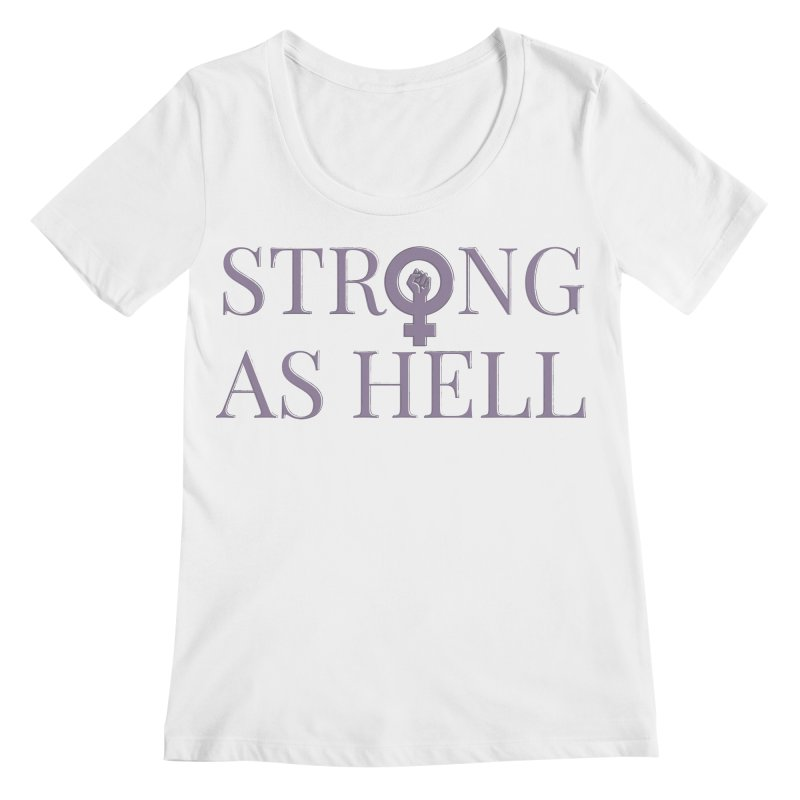 Strong As Hell Women's Regular Scoop Neck by Say The F Word