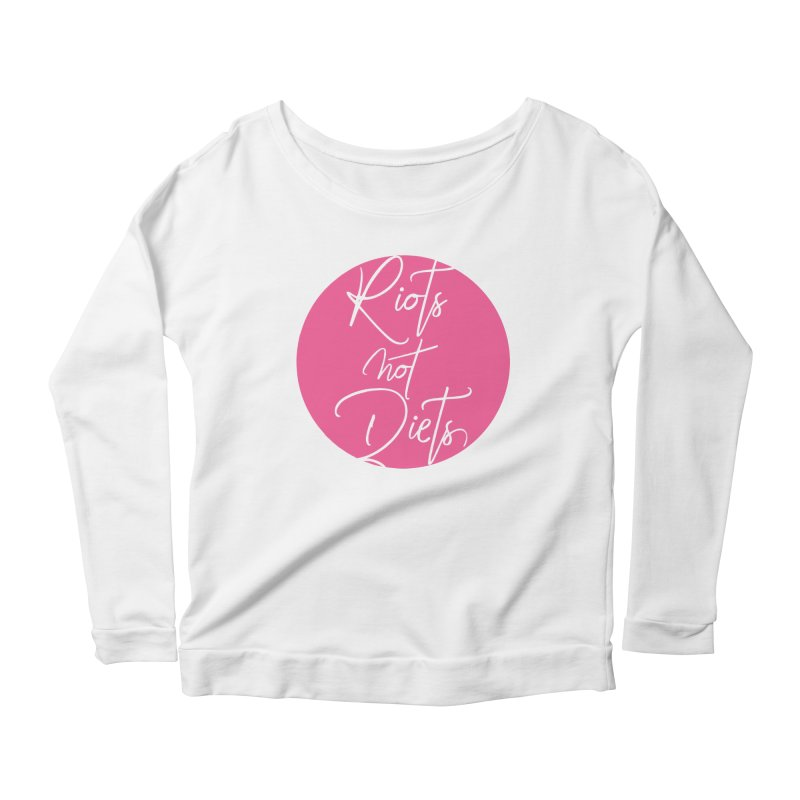Riots Not Diets Women's Scoop Neck Longsleeve T-Shirt by Say The F Word