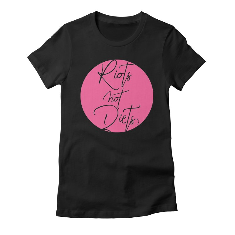 Riots Not Diets Women's Fitted T-Shirt by Say The F Word