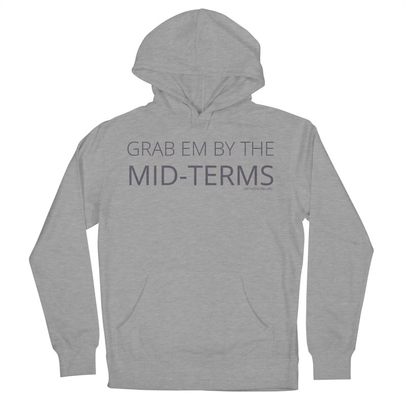 Grab Em By The Mid-Terms Men's French Terry Pullover Hoody by Say The F Word