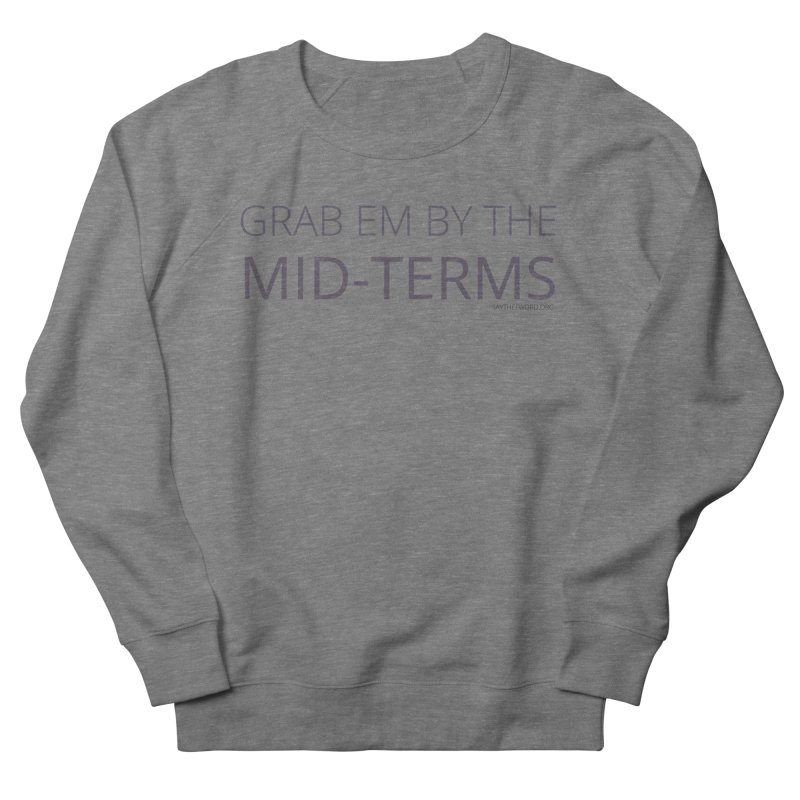 Grab Em By The Mid-Terms Women's Sweatshirt by Say The F Word