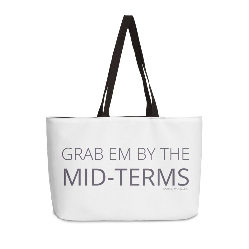 Grab Em By The Mid-Terms Accessories Weekender Bag Bag by Say The F Word