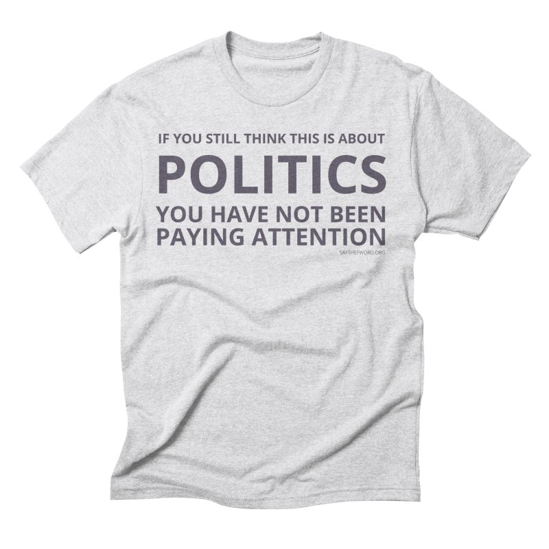 You Haven't Been Paying Attention Men's T-Shirt by Say The F Word