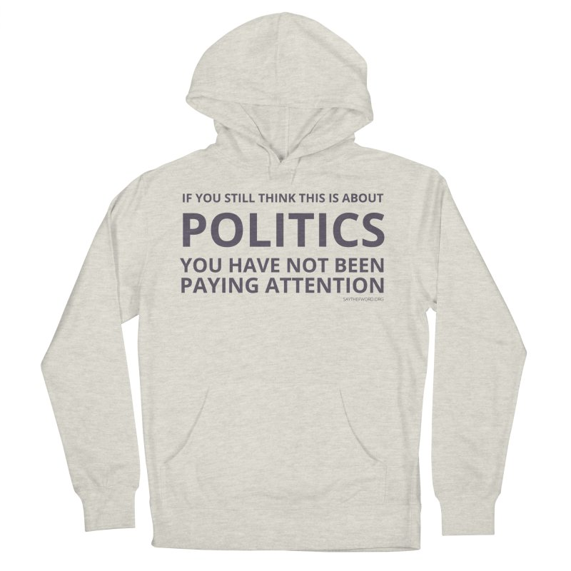 You Haven't Been Paying Attention Men's French Terry Pullover Hoody by Say The F Word
