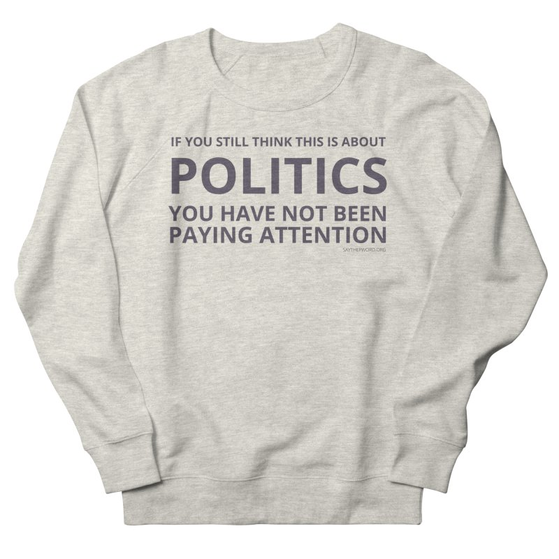 You Haven't Been Paying Attention Men's Sweatshirt by Say The F Word