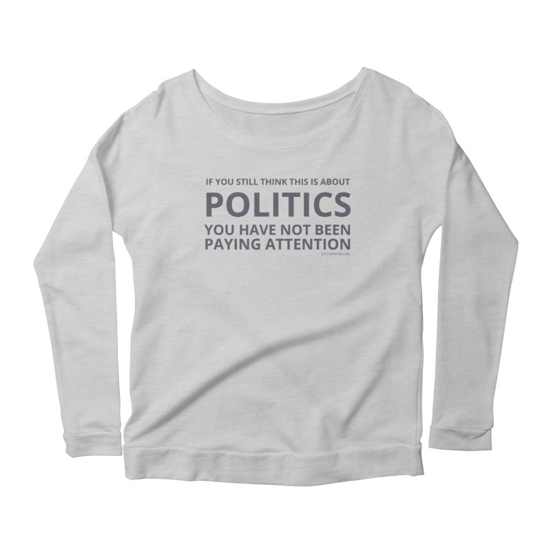 You Haven't Been Paying Attention Women's Scoop Neck Longsleeve T-Shirt by Say The F Word