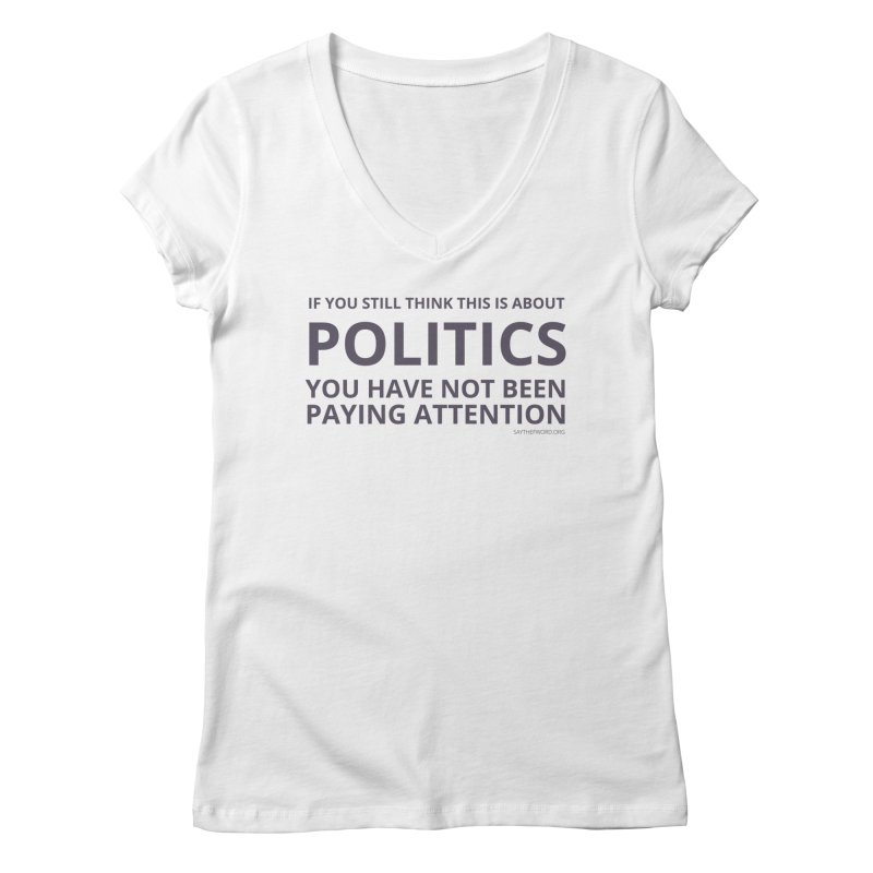 You Haven't Been Paying Attention Women's V-Neck by Say The F Word