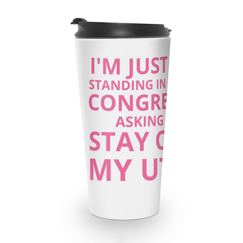 Dear Congress, With Love. Accessories Travel Mug by Say The F Word