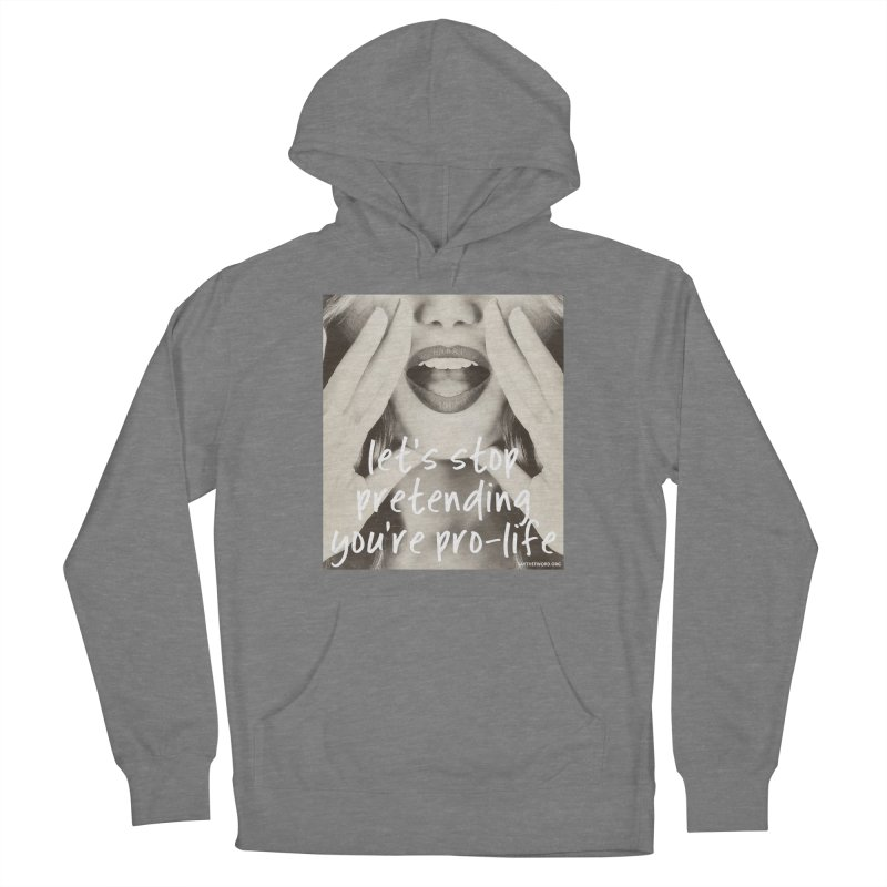 """Let's Stop Pretending You're """"Pro-Life"""" Women's French Terry Pullover Hoody by Say The F Word"""