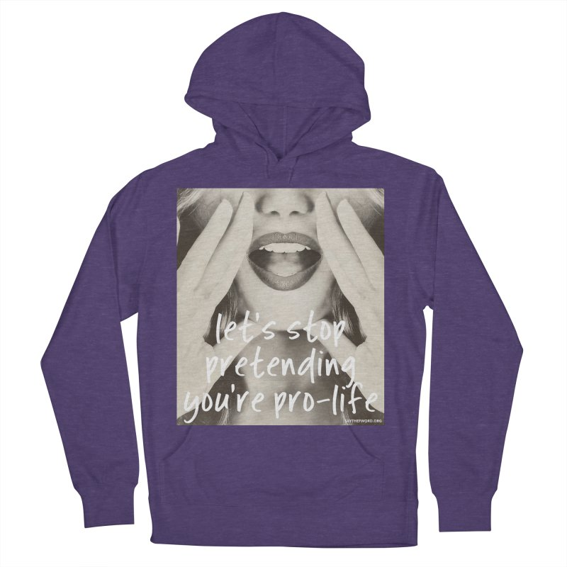 "Let's Stop Pretending You're ""Pro-Life"" Women's French Terry Pullover Hoody by Say The F Word"