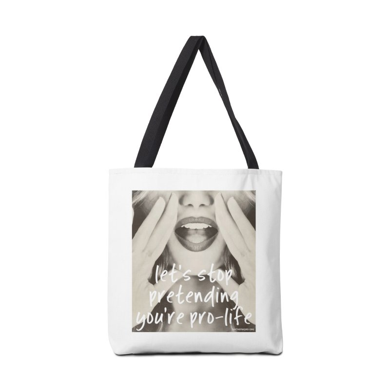 "Let's Stop Pretending You're ""Pro-Life"" Accessories Bag by Say The F Word"